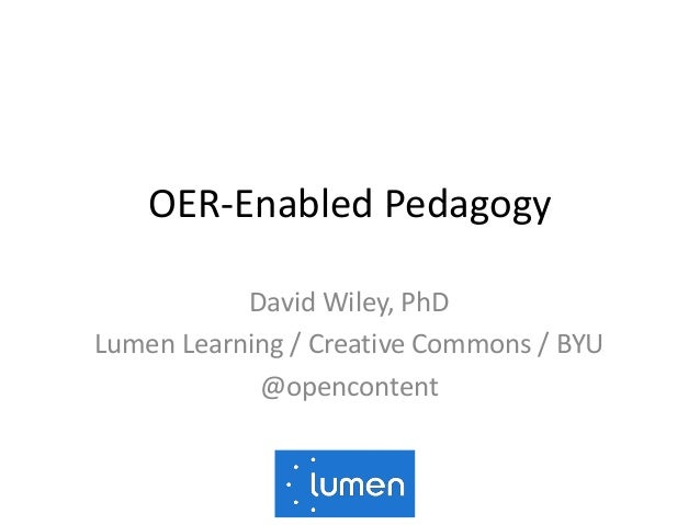 OER-Enabled Pedagogy David Wiley, PhD Lumen Learning / Creative Commons / BYU @opencontent