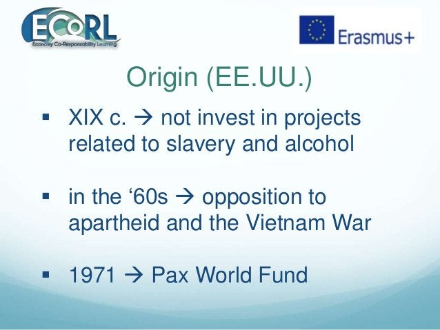 Origin (EE.UU.)  XIX c.  not invest in projects related to slavery and alcohol  in the '60s  opposition to apartheid a...