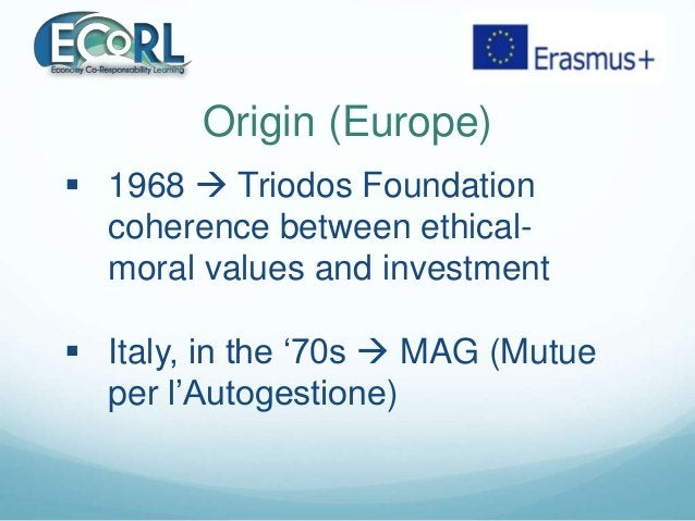 Origin (Europe)  1968  Triodos Foundation coherence between ethical- moral values and investment  Italy, in the '70s  ...