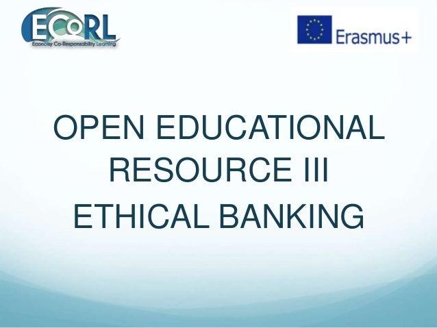 OPEN EDUCATIONAL RESOURCE III ETHICAL BANKING