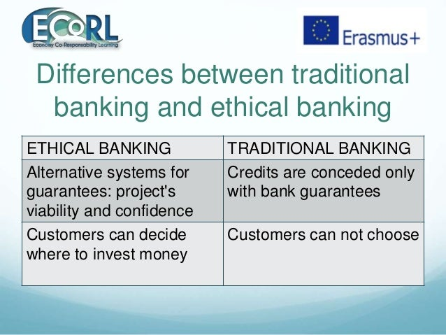 Differences between traditional banking and ethical banking ETHICAL BANKING TRADITIONAL BANKING Alternative systems for gu...