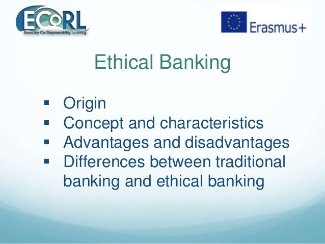 Ethical Banking  Origin  Concept and characteristics  Advantages and disadvantages  Differences between traditional ba...