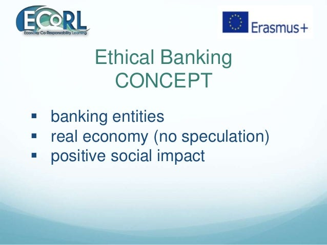 Ethical Banking CONCEPT  banking entities  real economy (no speculation)  positive social impact