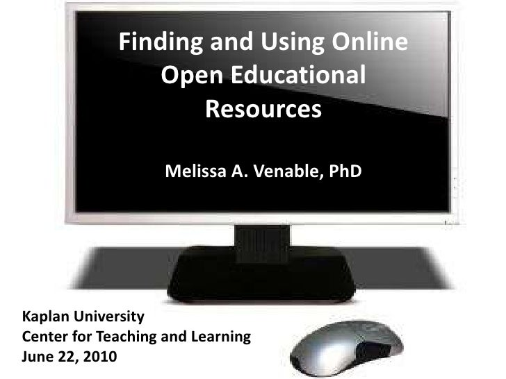 Finding and Using Online Open Educational ResourcesMelissa A. Venable, PhD<br />Kaplan University<br />Center for Teaching...
