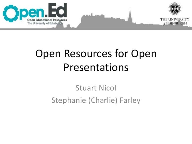 Open Resources for Open Presentations Stuart Nicol Stephanie (Charlie) Farley