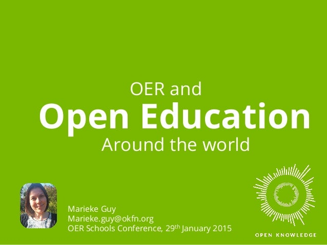 Open Education OER and Marieke Guy Marieke.guy@okfn.org OER Schools Conference, 29th January 2015 Around the world