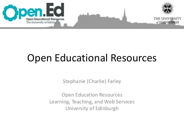 Open Educational Resources Stephanie (Charlie) Farley Open Education Resources Learning, Teaching, and Web Services Univer...