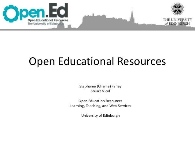 Open Educational Resources Stephanie (Charlie) Farley Stuart Nicol Open Education Resources Learning, Teaching, and Web Se...