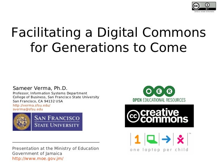 Unless noted otherwiseFacilitating a Digital Commons   for Generations to ComeSameer Verma, Ph.D.Professor, Information Sy...