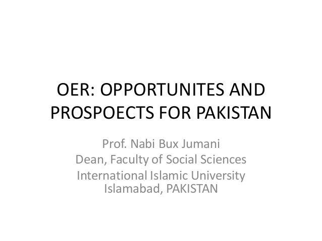 OER: OPPORTUNITES ANDPROSPOECTS FOR PAKISTAN       Prof. Nabi Bux Jumani  Dean, Faculty of Social Sciences  International ...