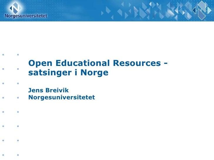 Open Educational Resources - satsinger i Norge Jens Breivik Norgesuniversitetet