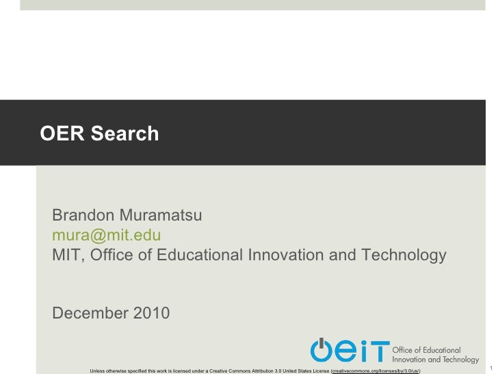 OER Search Brandon Muramatsu [email_address] MIT, Office of Educational Innovation and Technology December 2010 Unless oth...