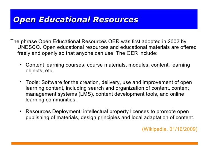 <ul><li>The phrase Open Educational Resources OER was first adopted in 2002 by UNESCO. Open educational resources and educ...