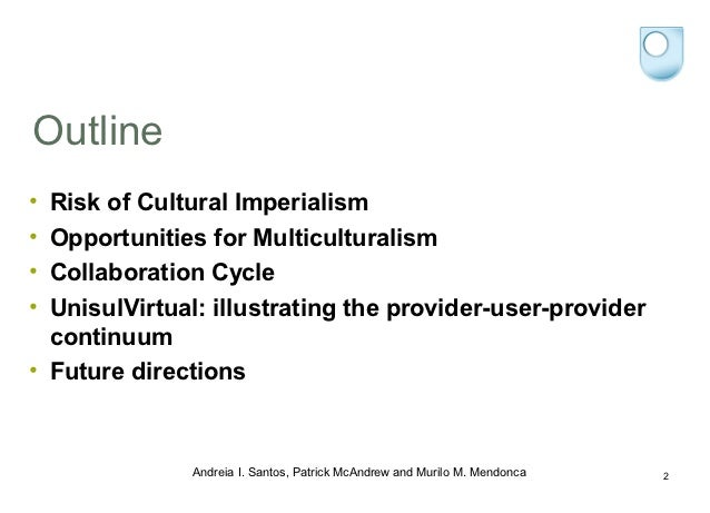 Outline• Risk of Cultural Imperialism• Opportunities for Multiculturalism• Collaboration Cycle• UnisulVirtual: illustratin...