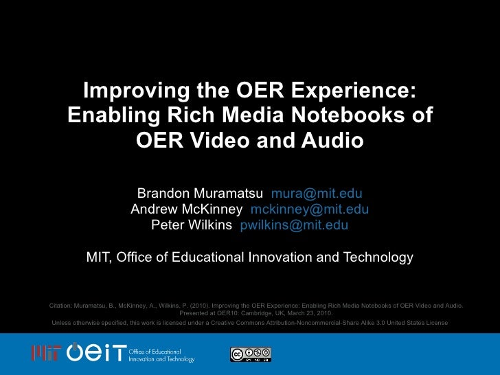 Improving the OER Experience: Enabling Rich Media Notebooks of OER Video and Audio Brandon Muramatsu  [email_address] Andr...