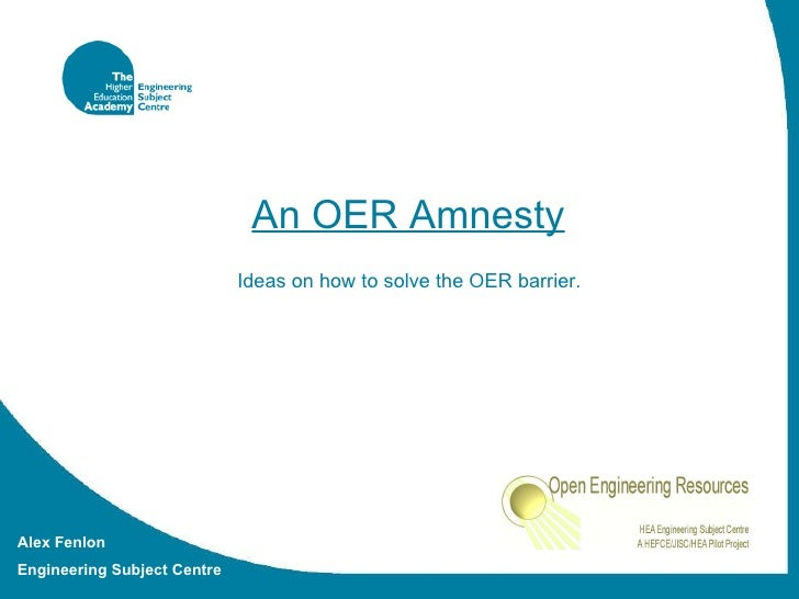 An OER Amnesty   Ideas on how to solve the OER barrier.  Alex Fenlon Engineering Subject Centre