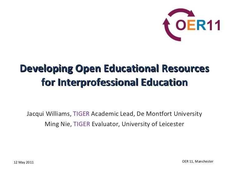 Developing Open Educational Resources for Interprofessional Education Jacqui Williams,  TIGER  Academic Lead, De Montfort ...