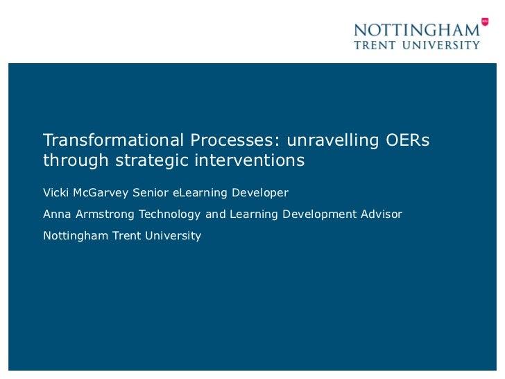 Transformational Processes: unravelling OERs through strategic interventions Vicki McGarvey Senior eLearning Developer  An...