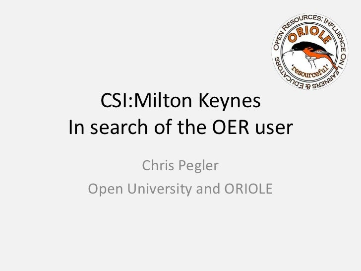 CSI:Milton KeynesIn search of the OER user<br />Chris Pegler<br />Open University and ORIOLE<br />