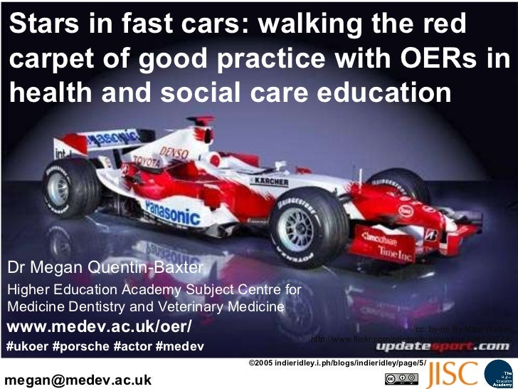 Stars in fast cars: walking the red carpet of good practice with OERs in health and social care education Dr Megan Quentin...