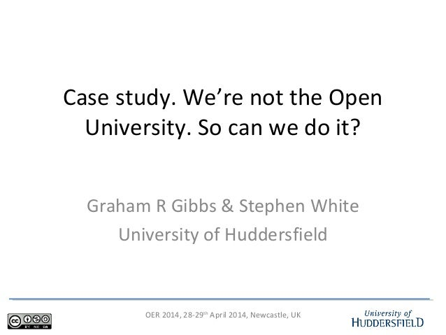 OER 2014, 28-29th April 2014, Newcastle, UK Case study. We're not the Open University. So can we do it? Graham R Gibbs & S...