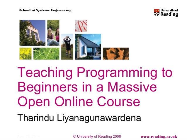 © University of Reading 2008 www.reading.ac.uk School of Systems Engineering April 28, 2014 Teaching Programming to Beginn...