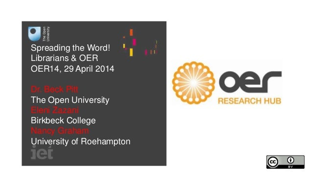 Spreading the Word! Librarians & OER OER14, 29 April 2014 Dr. Beck Pitt The Open University Eleni Zazani Birkbeck College ...