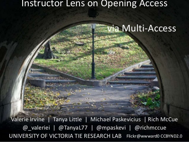 Instructor Lens on Opening Access via Multi-Access Valerie Irvine | Tanya Little | Michael Paskevicius | Rich McCue @_vale...