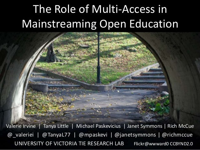The Role of Multi-Access in Mainstreaming Open Education Valerie Irvine   Tanya Little   Michael Paskevicius   Janet Symmo...