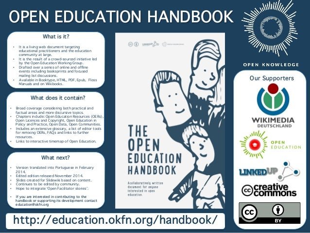 OPEN EDUCATION HANDBOOK http://education.okfn.org/handbook/ Our Supporters What is it?  • It is a living web document tar...