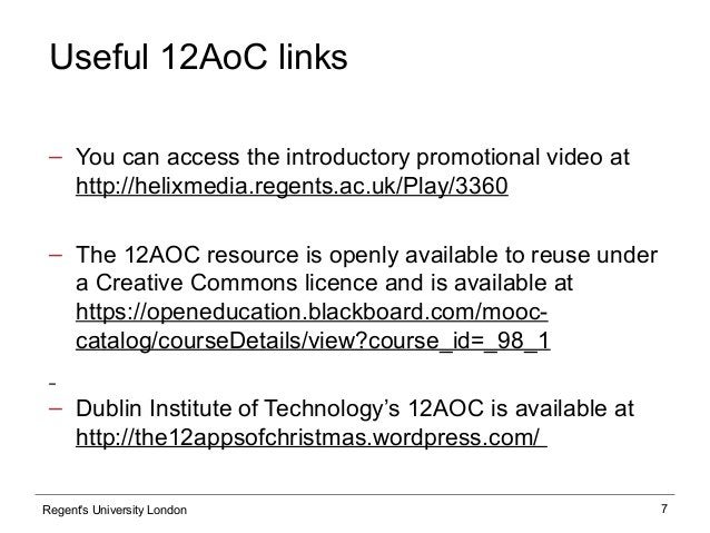 7 Useful 12AoC links ‒ You can access the introductory promotional video at http://helixmedia.regents.ac.uk/Play/3360 ‒ Th...