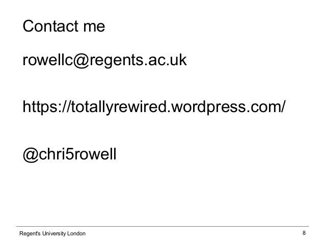 8 Contact me rowellc@regents.ac.uk https://totallyrewired.wordpress.com/ @chri5rowell Regent's University London