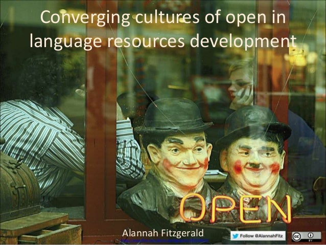 Converging cultures of open in language resources development Alannah Fitzgeraldhttps://www.flickr.com/photos/wolfgangfoto...