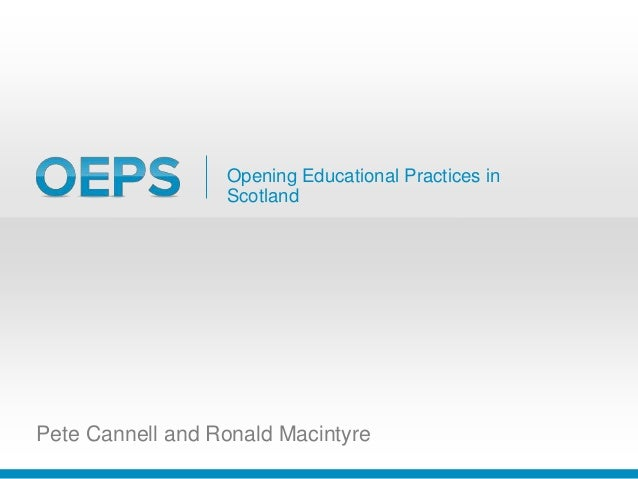 Opening Educational Practices in Scotland Pete Cannell and Ronald Macintyre