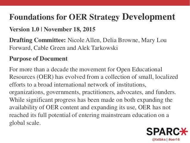 @txtbks   #oer16 Foundations for OER Strategy Development Version 1.0   November 18, 2015 Drafting Committee: Nicole Allen...