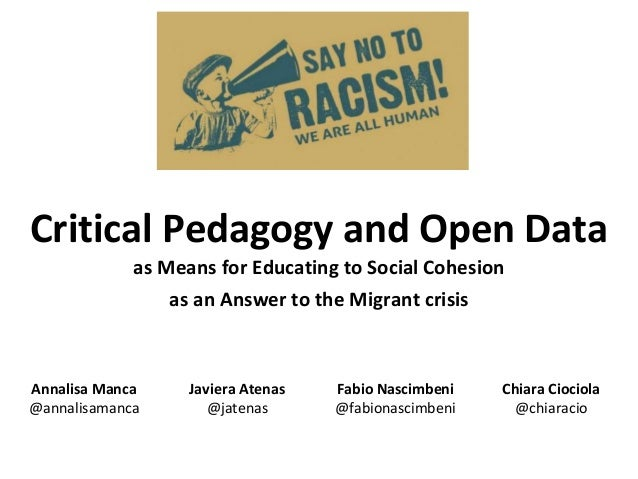 Critical Pedagogy and Open Data as Means for Educating to Social Cohesion as an Answer to the Migrant crisis Annalisa Manc...