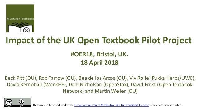 Impact of the UK Open Textbook Pilot Project #OER18, Bristol, UK. 18 April 2018 Beck Pitt (OU), Rob Farrow (OU), Bea de lo...