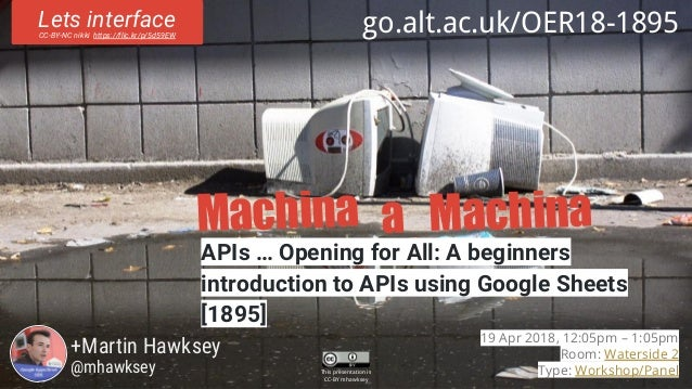 Machina Machinaa APIs … Opening for All: A beginners introduction to APIs using Google Sheets [1895] +Martin Hawksey @mhaw...
