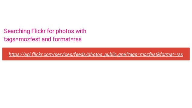 https://api.flickr.com/services/feeds/photos_public.gne?tags=mozfest&format=rss Searching Flickr for photos with tags=mozf...