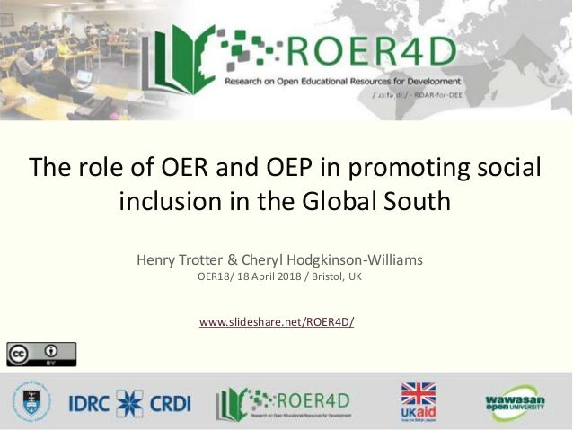 The role of OER and OEP in promoting social inclusion in the Global South Henry Trotter & Cheryl Hodgkinson-Williams OER18...
