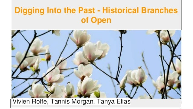 Digging Into the Past - Historical Branches of Open Vivien Rolfe, Tannis Morgan, Tanya Elias