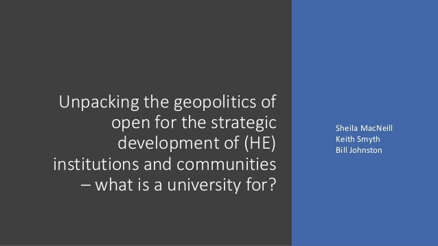 Unpacking the geopolitics of open for the strategic development of (HE) institutions and communities – what is a universit...