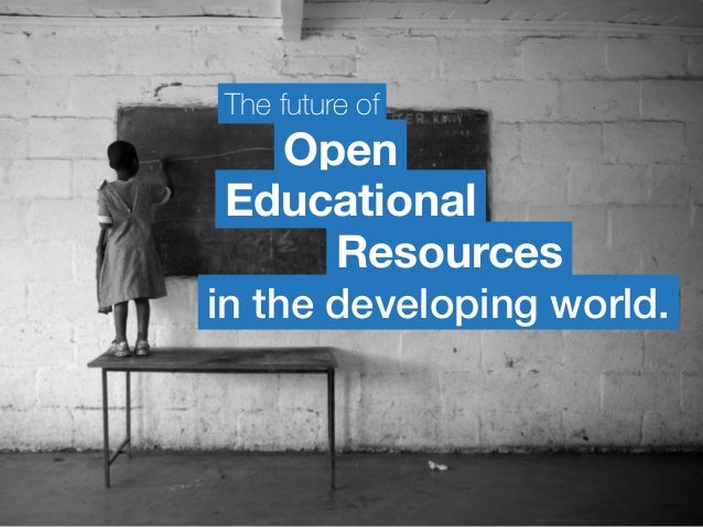 The future of Open in the developing world. Educational Resources