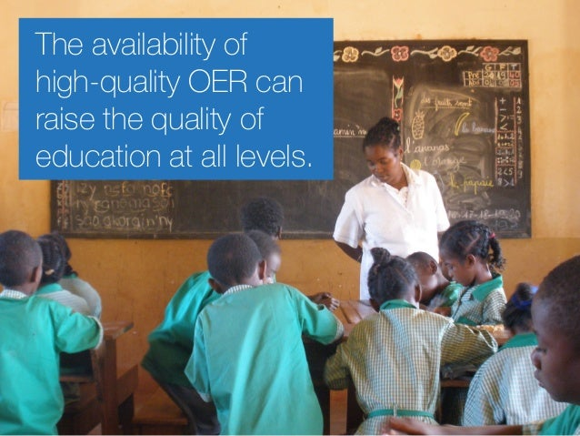 The availability of high-quality OER can raise the quality of education at all levels.