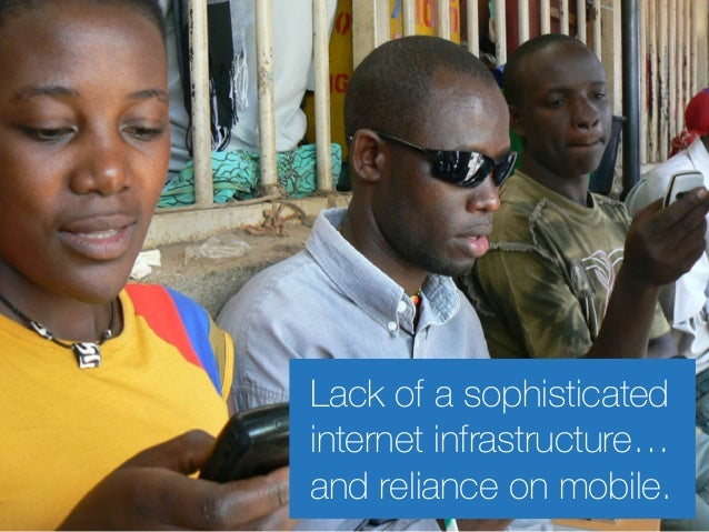 Lack of a sophisticated internet infrastructure… and reliance on mobile.
