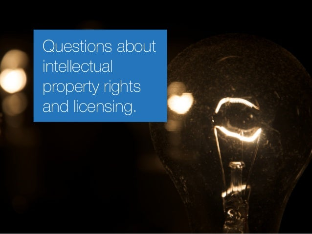 Questions about intellectual property rights and licensing.