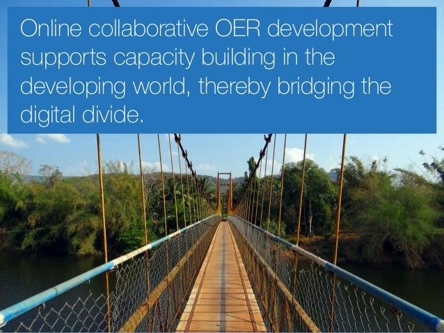 Online collaborative OER development supports capacity building in the developing world, thereby bridging the digital divi...