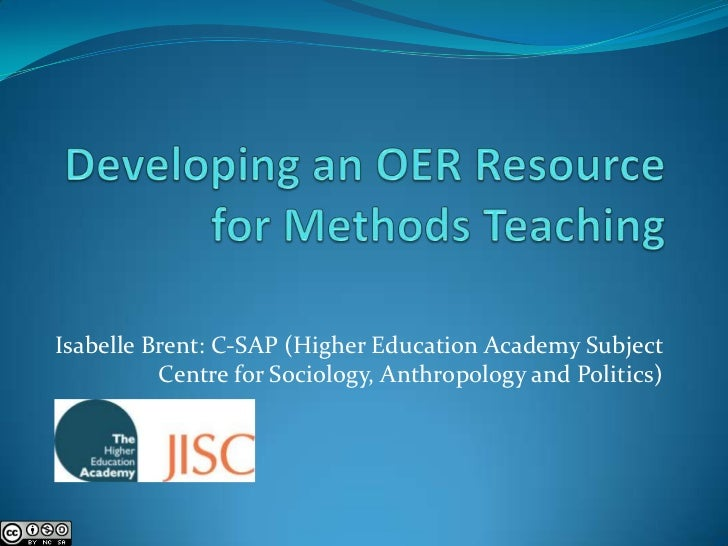 Developing an OER Resource for Methods Teaching<br />Isabelle Brent: C-SAP (Higher Education Academy Subject Centre for So...