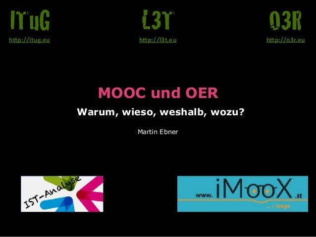 "MOOC und OER Warum, wieso, weshalb, wozu? Martin Ebner O3Rh""p://o3r.eu L3Th""p://l3t.eu ITuGh""p://itug.eu IST-Analyse"