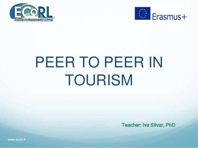PEER TO PEER IN TOURISM Teacher: Iva Slivar, PhD www.ecorl.it